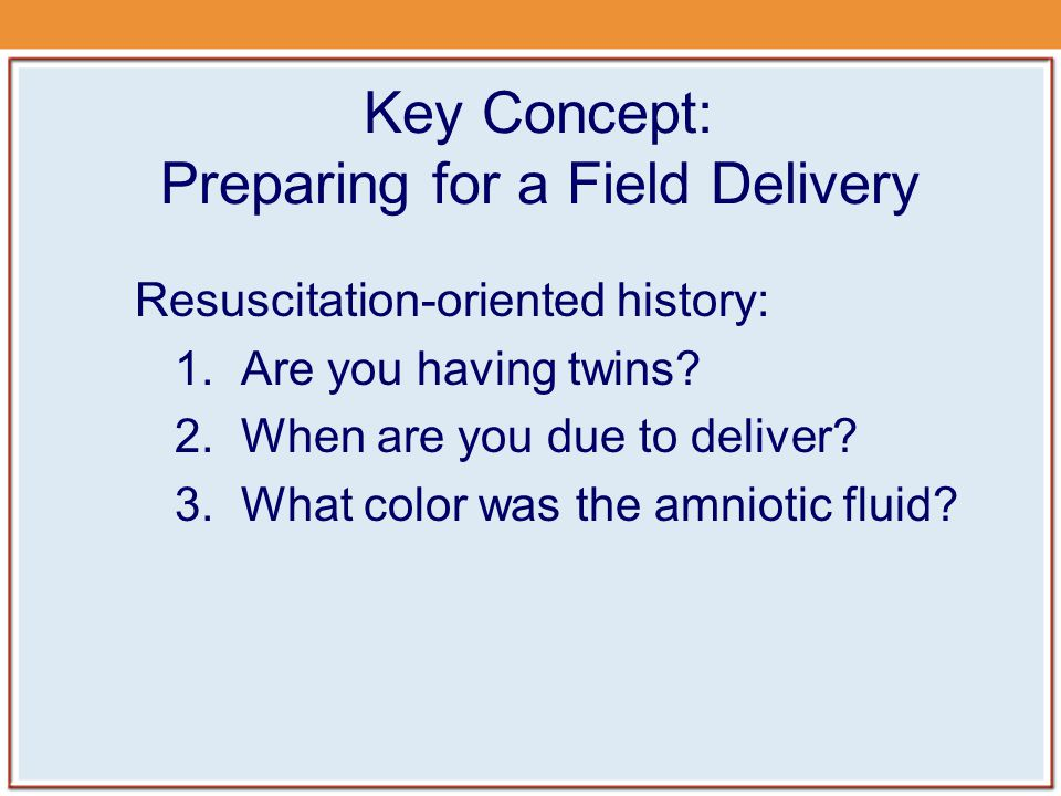 Key Concept: Preparing for a Field Delivery Resuscitation-oriented history: 1.
