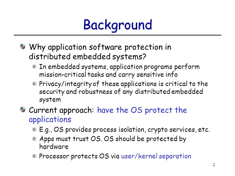 2 Background Why application software protection in distributed embedded systems.