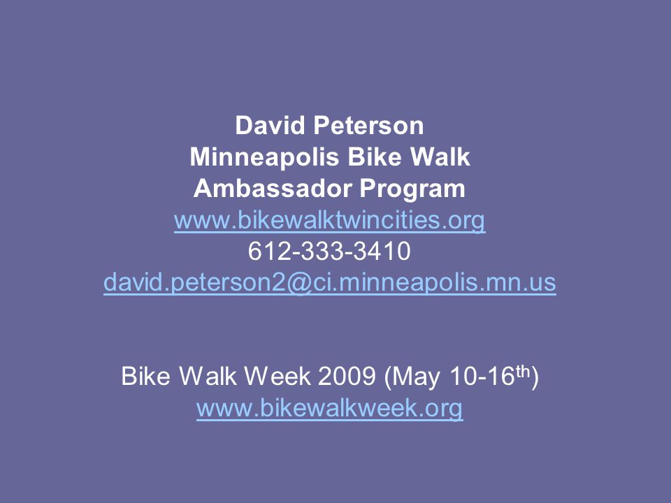 David Peterson Minneapolis Bike Walk Ambassador Program Bike Walk Week 2009 (May th )