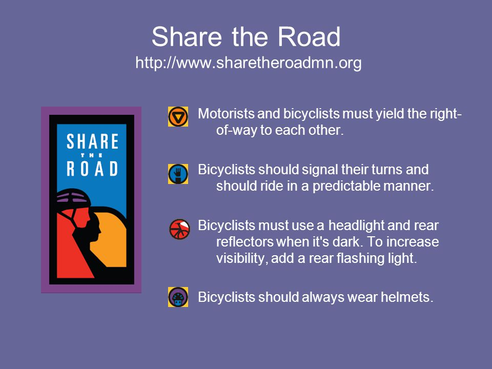 Share the Road   Motorists and bicyclists must yield the right- of-way to each other.