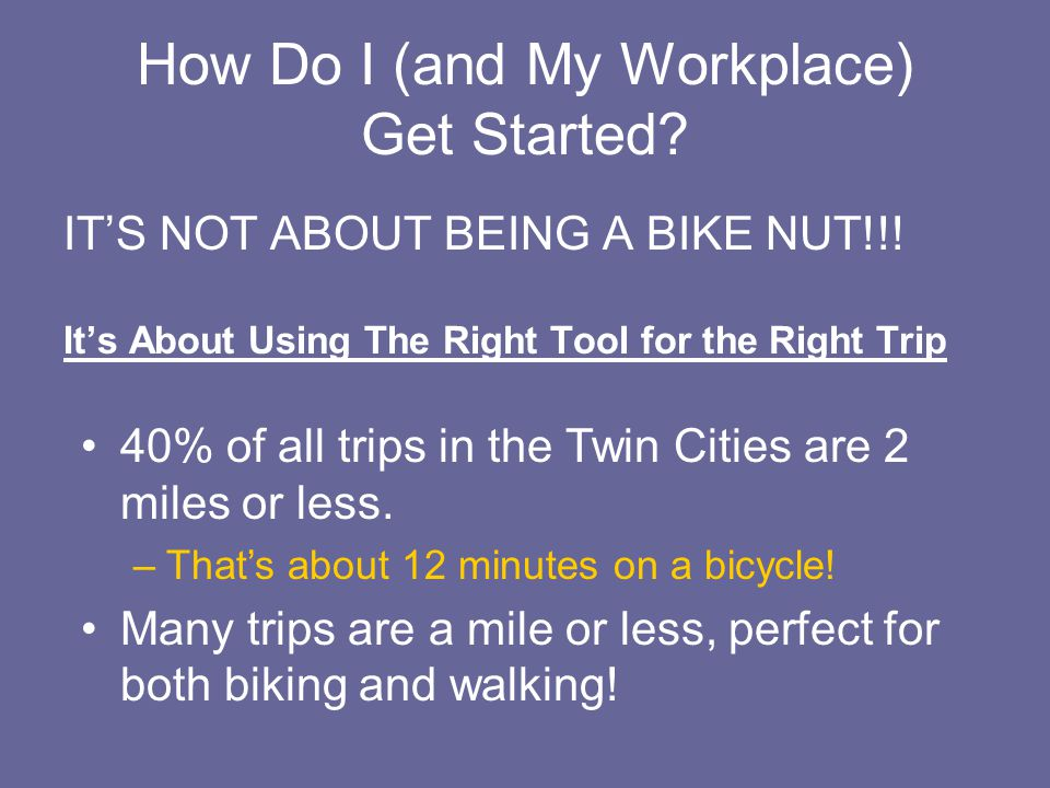 How Do I (and My Workplace) Get Started. IT'S NOT ABOUT BEING A BIKE NUT!!.