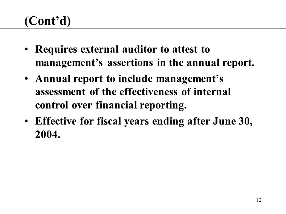 12 (Cont'd) Requires external auditor to attest to management's assertions in the annual report.