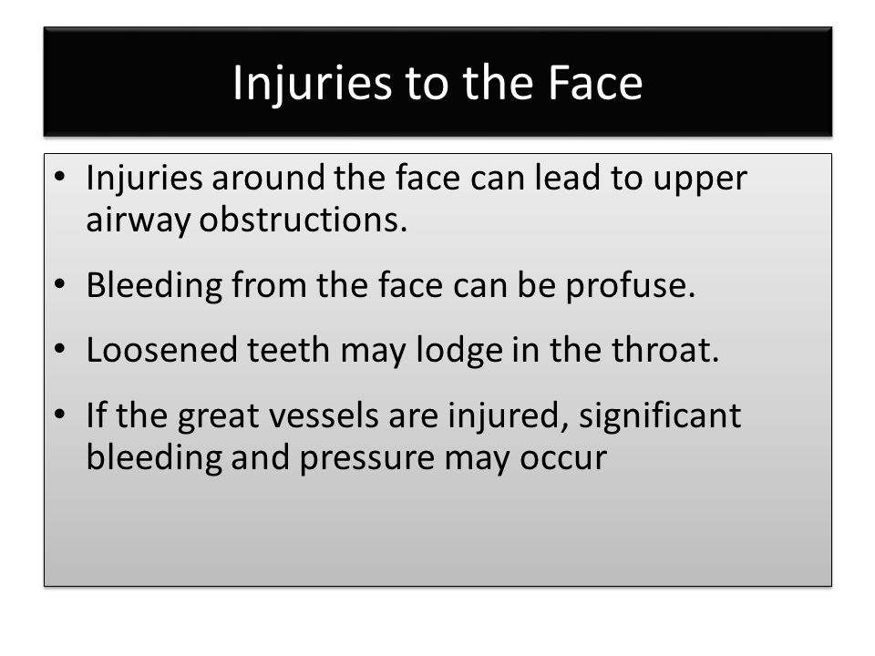 Injuries to the Face Injuries around the face can lead to upper airway obstructions.