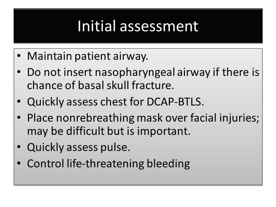 Initial assessment Maintain patient airway.