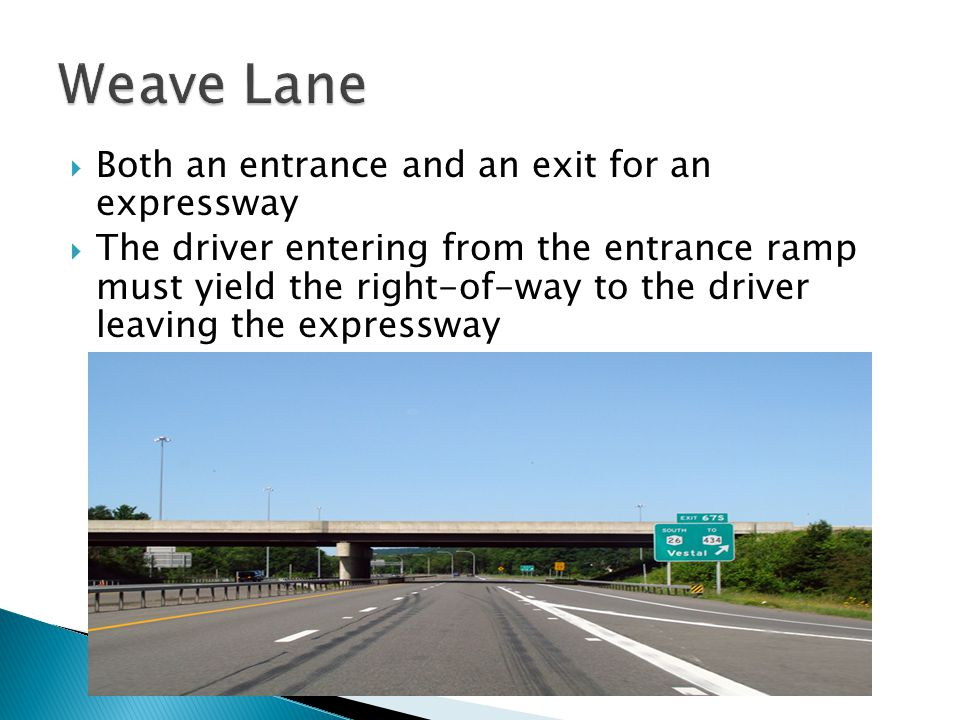  Both an entrance and an exit for an expressway  The driver entering from the entrance ramp must yield the right-of-way to the driver leaving the expressway