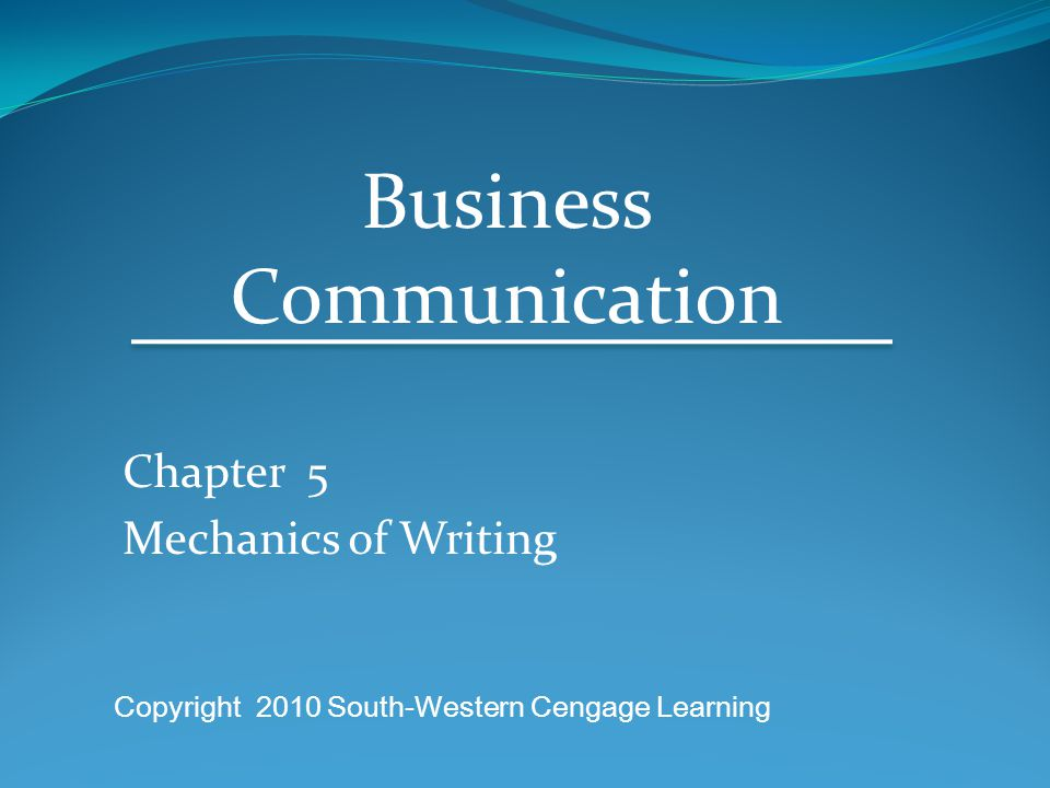Chapter 5 Mechanics of Writing Business Communication Copyright 2010 South-Western Cengage Learning