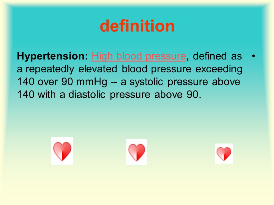 definition Hypertension: High blood pressure, defined as a repeatedly elevated blood pressure exceeding 140 over 90 mmHg -- a systolic pressure above 140 with a diastolic pressure above 90.High blood pressure