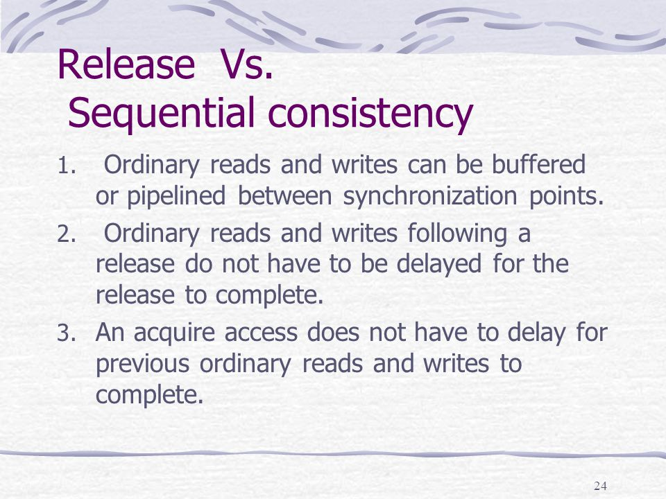 24 Release Vs. Sequential consistency 1.