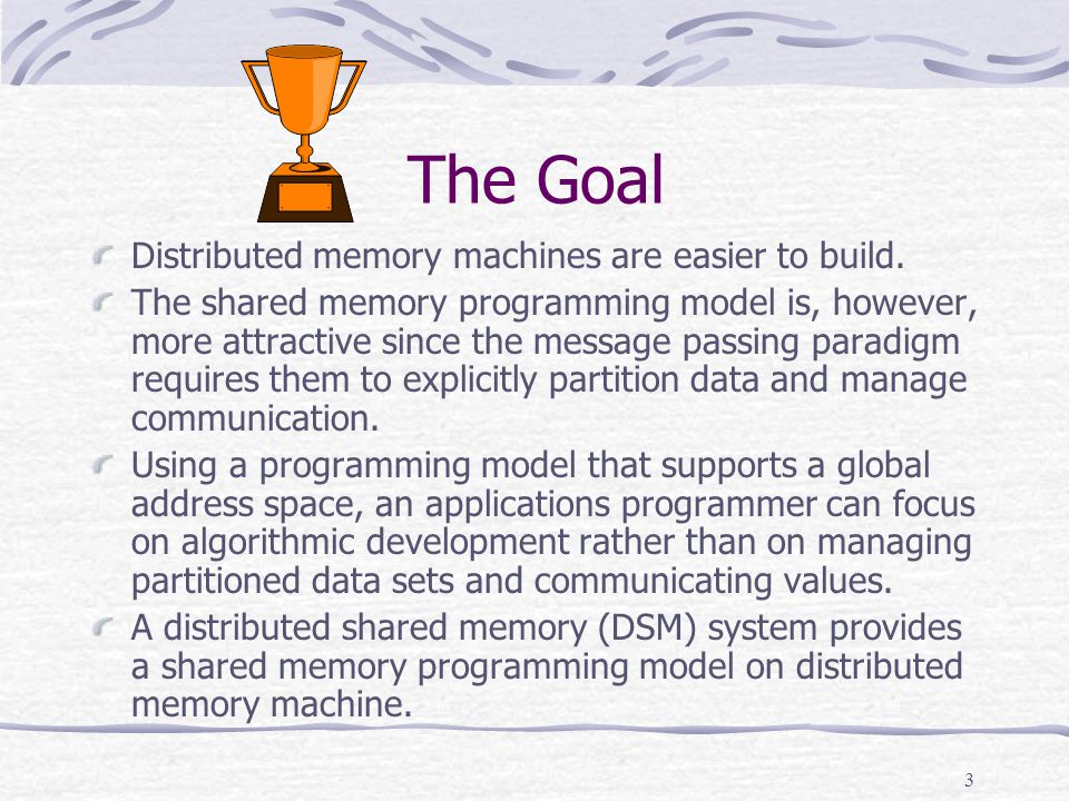3 The Goal Distributed memory machines are easier to build.