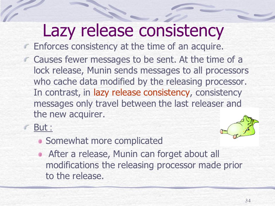 34 Lazy release consistency Enforces consistency at the time of an acquire.