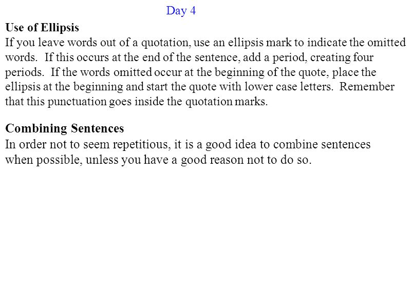 Day 4 Use of Ellipsis If you leave words out of a quotation, use an ellipsis mark to indicate the omitted words.