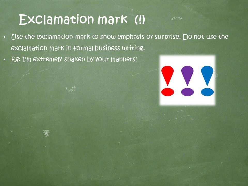 Exclamation mark (!) Use the exclamation mark to show emphasis or surprise.