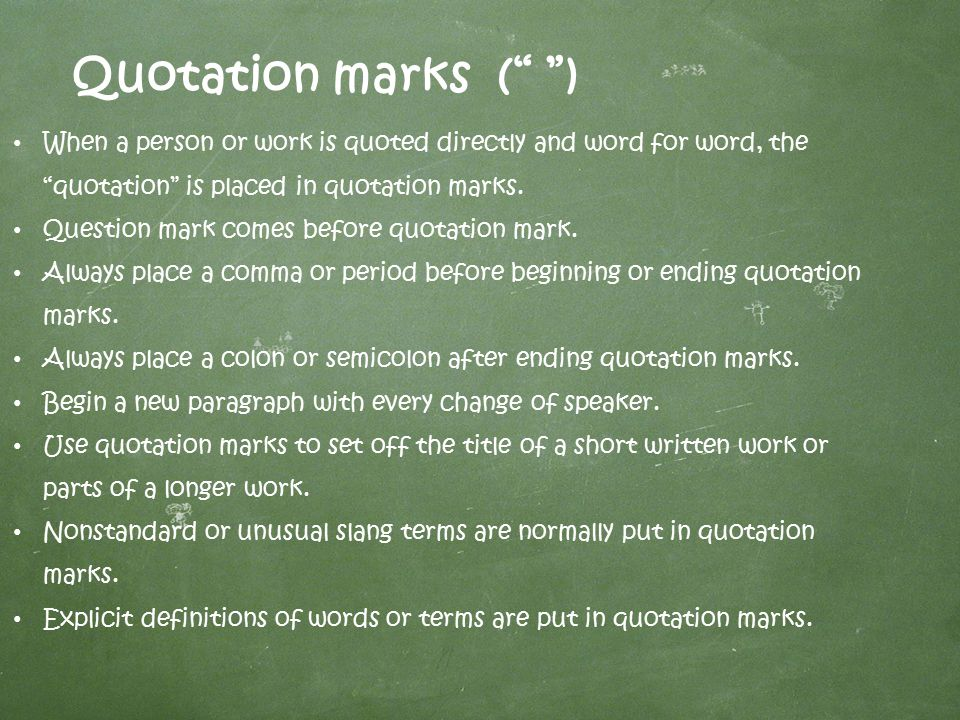 Quotation marks ( ) When a person or work is quoted directly and word for word, the quotation is placed in quotation marks.
