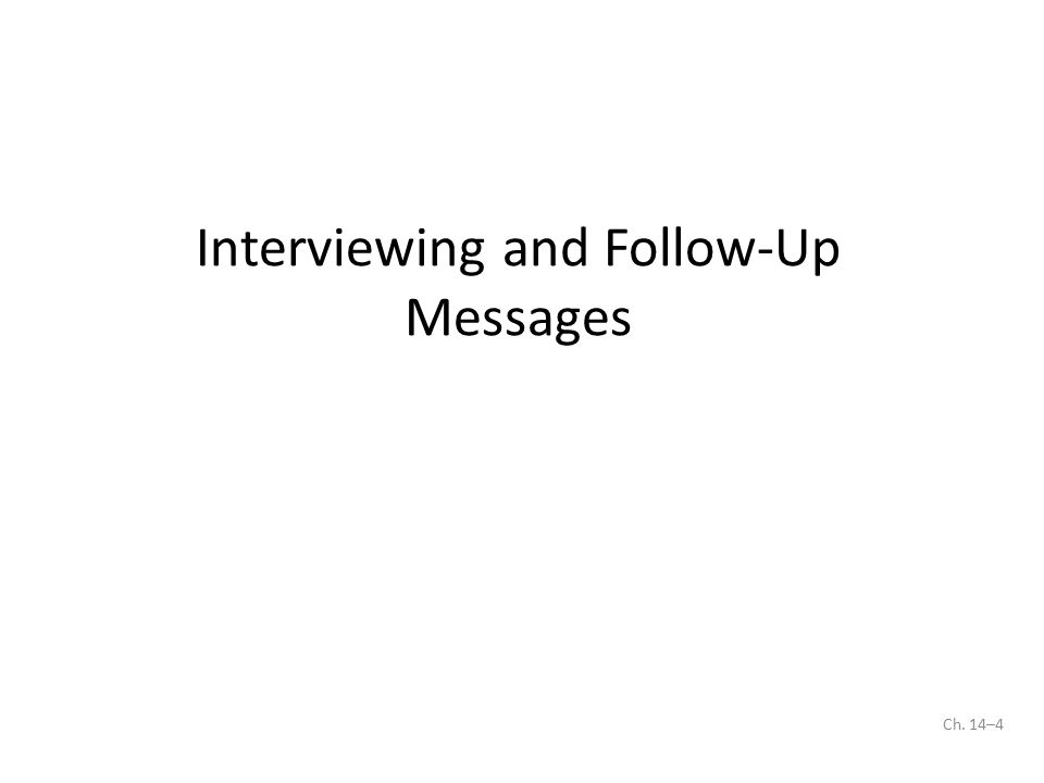 Ch. 14–4 Interviewing and Follow-Up Messages