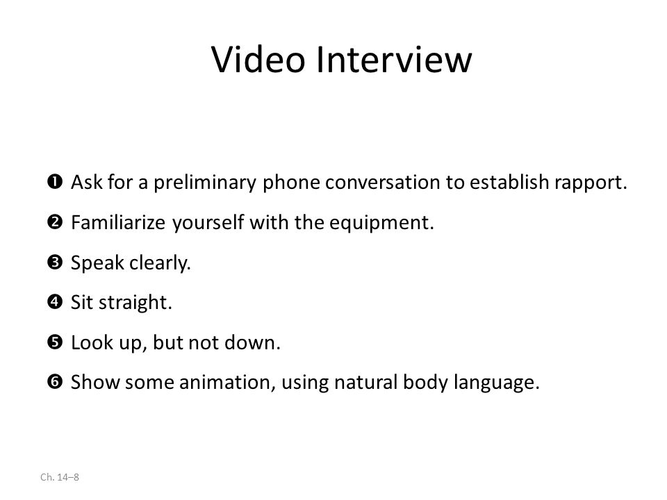 Ch. 14–8 Video Interview  Ask for a preliminary phone conversation to establish rapport.