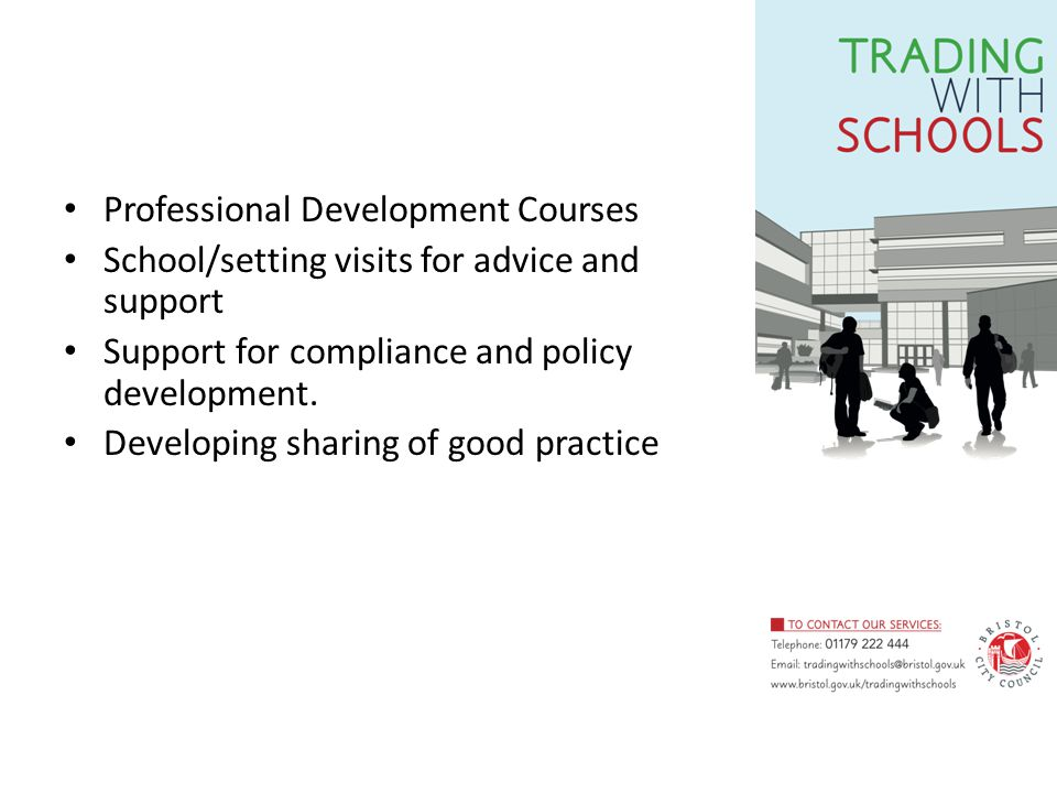 Professional Development Courses School/setting visits for advice and support Support for compliance and policy development.