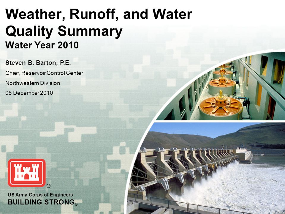US Army Corps of Engineers BUILDING STRONG ® Weather, Runoff, and Water Quality Summary Water Year 2010 Steven B.