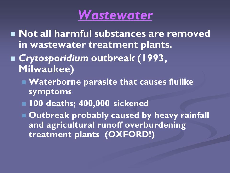 Wastewater Not all harmful substances are removed in wastewater treatment plants.