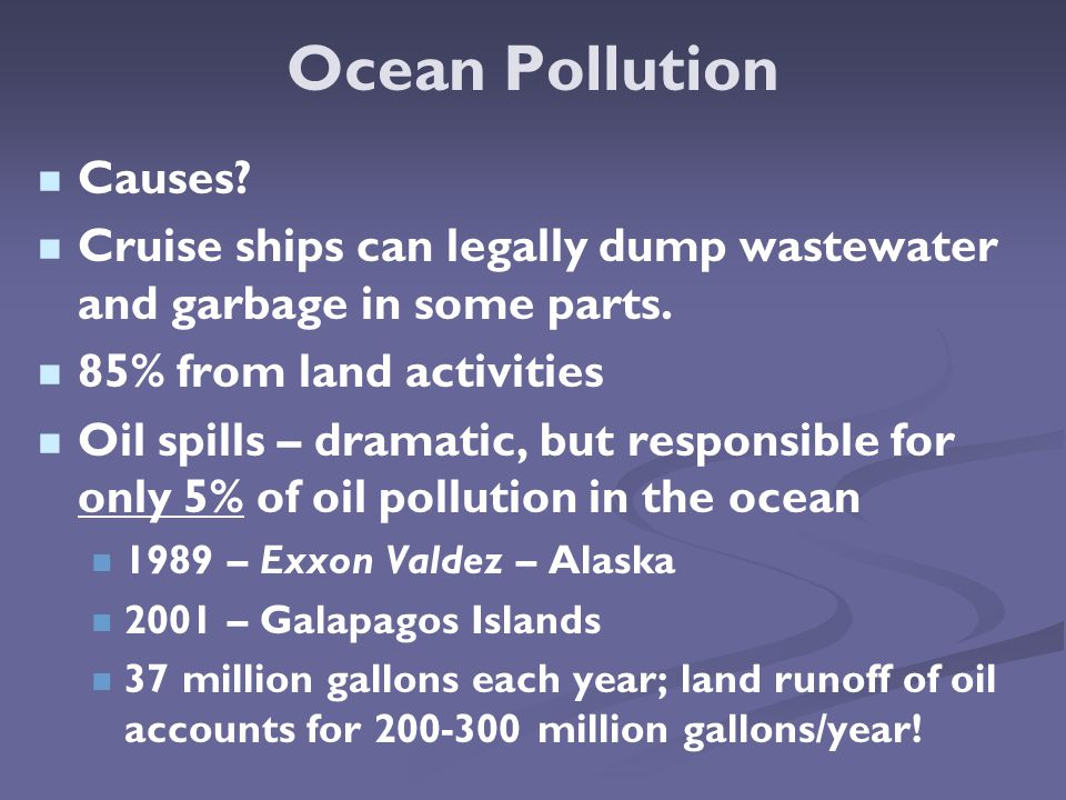 Ocean Pollution Causes. Cruise ships can legally dump wastewater and garbage in some parts.