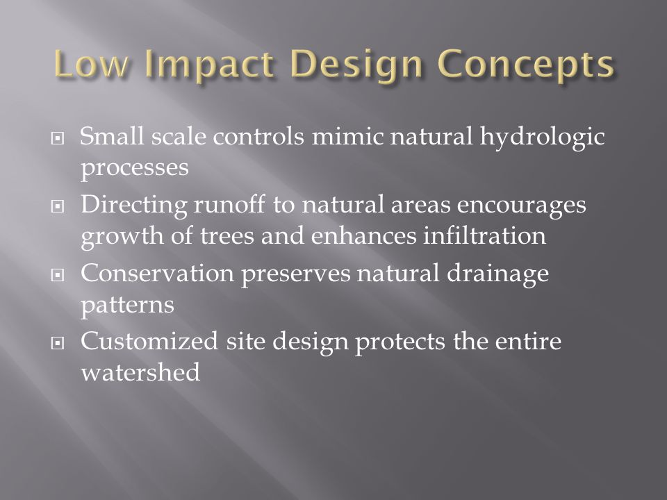  Small scale controls mimic natural hydrologic processes  Directing runoff to natural areas encourages growth of trees and enhances infiltration  Conservation preserves natural drainage patterns  Customized site design protects the entire watershed