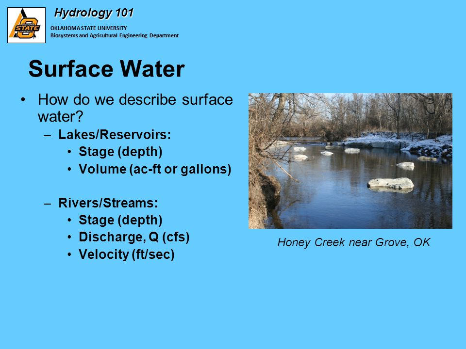 OKLAHOMA STATE UNIVERSITY Biosystems and Agricultural Engineering Department Hydrology 101 Surface Water How do we describe surface water.