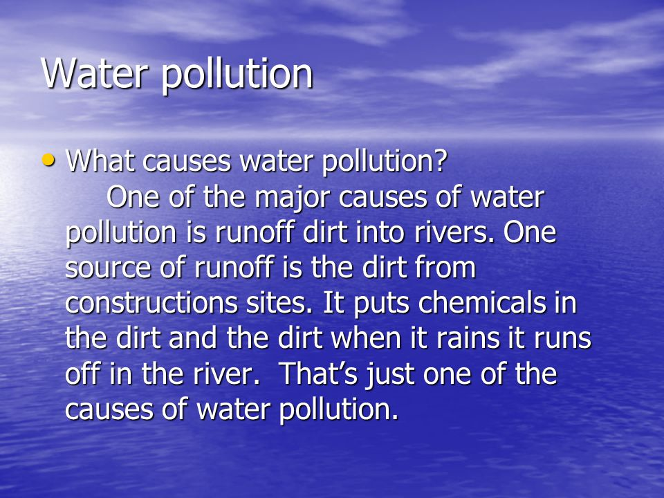 Water pollution What causes water pollution.