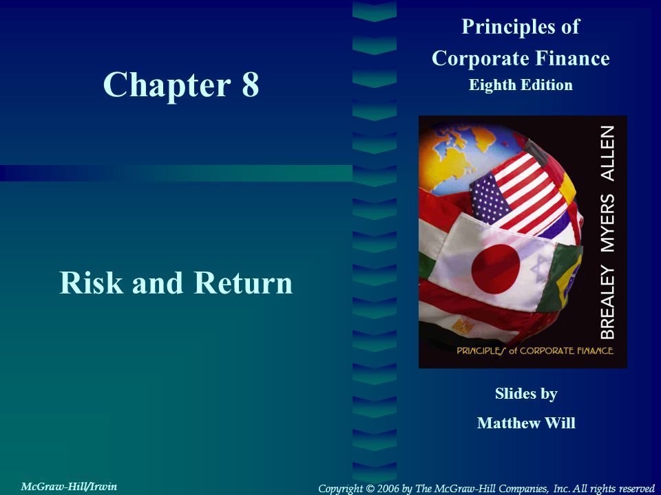 Chapter 8 Principles of Corporate Finance Eighth Edition Risk and Return Slides by Matthew Will Copyright © 2006 by The McGraw-Hill Companies, Inc.