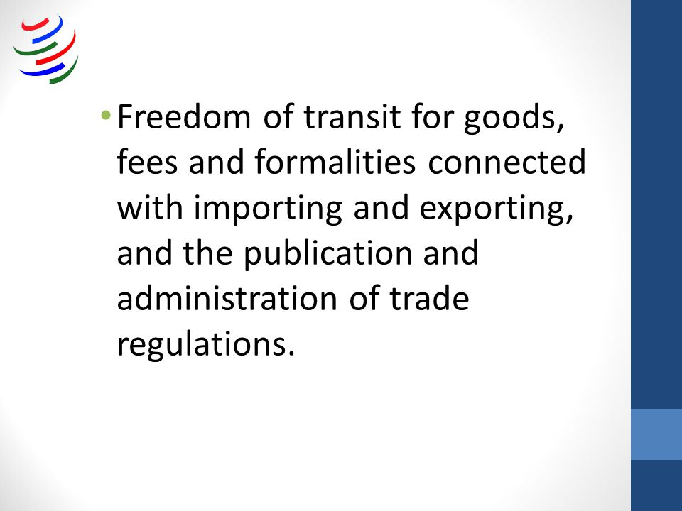 Freedom of transit for goods, fees and formalities connected with importing and exporting, and the publication and administration of trade regulations.