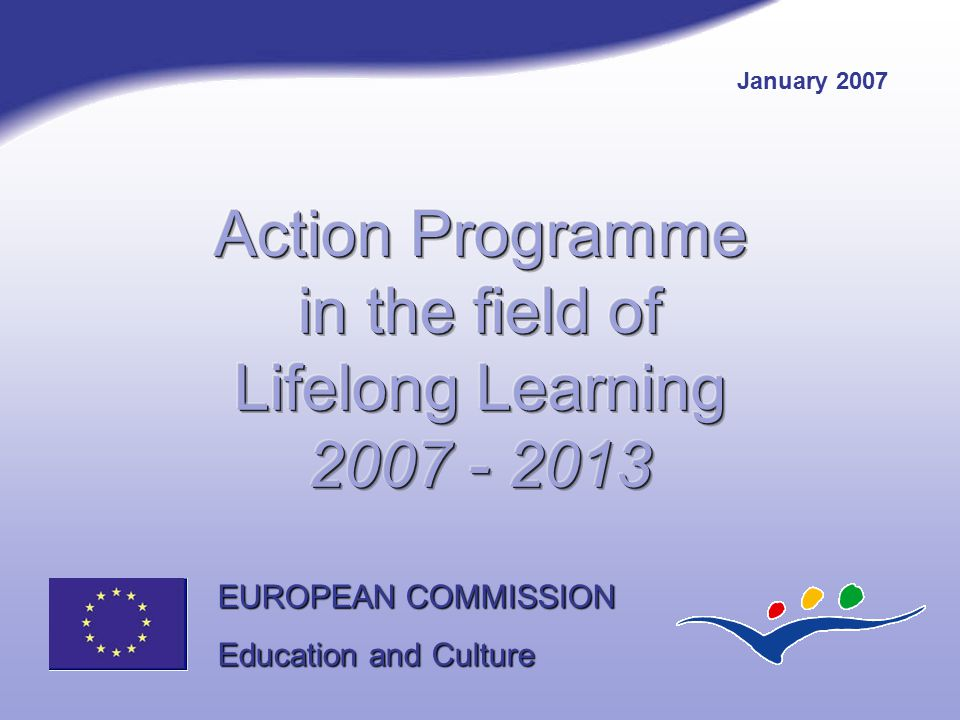 EUROPEAN COMMISSION Education and Culture January 2007