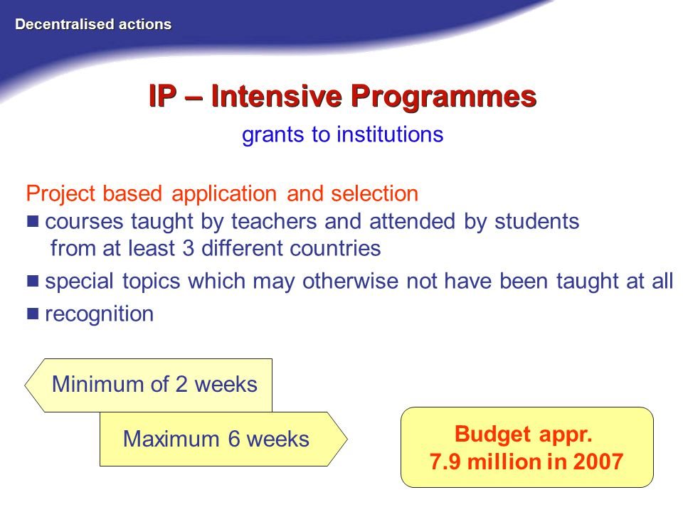 IP – Intensive Programmes Decentralised actions grants to institutions Budget appr.