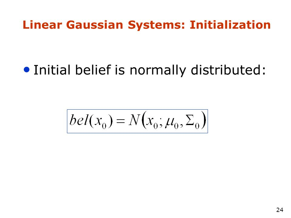 23 Discrete Kalman Filter Estimates the state x of a discrete-time controlled process that is governed by the linear stochastic difference equation with a measurement