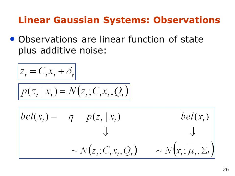 25 Dynamics are linear function of state and control plus additive noise: Linear Gaussian Systems: Dynamics
