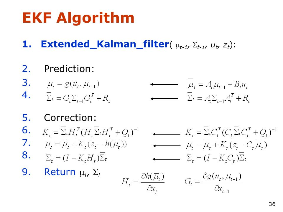 35 Prediction: Correction: EKF Linearization: First Order Taylor Series Expansion