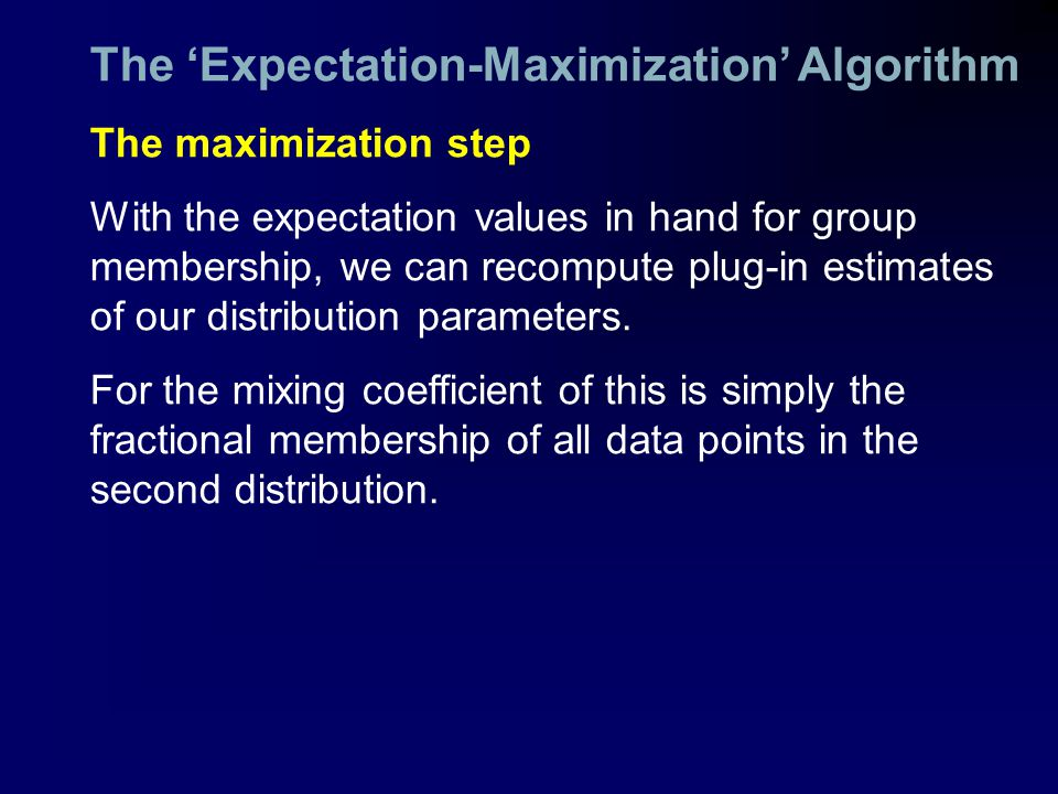 The 'Expectation-Maximization' Algorithm The maximization step With the expectation values in hand for group membership, we can recompute plug-in estimates of our distribution parameters.