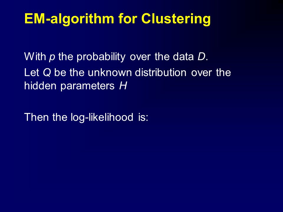 EM-algorithm for Clustering With p the probability over the data D.