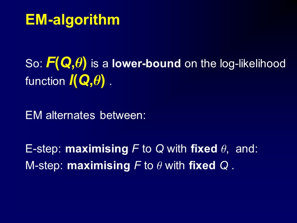 EM-algorithm So: F(Q,  ) is a lower-bound on the log-likelihood function l(Q,  ).