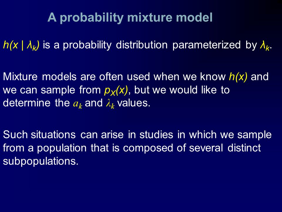 A probability mixture model h(x | λ k ) is a probability distribution parameterized by λ k.