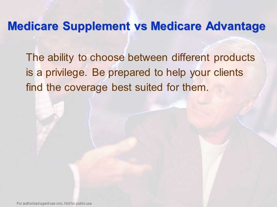 Medicare Supplement vs Medicare Advantage The ability to choose between different products is a privilege.