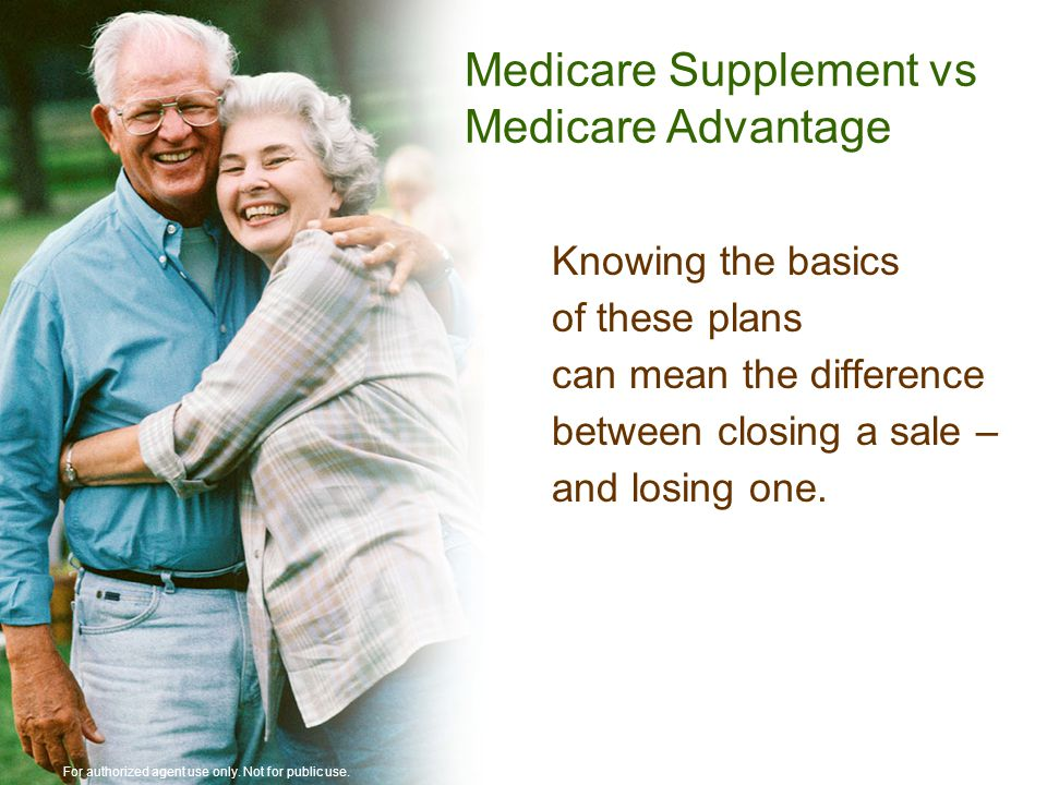 Medicare Supplement vs Medicare Advantage Knowing the basics of these plans can mean the difference between closing a sale – and losing one.