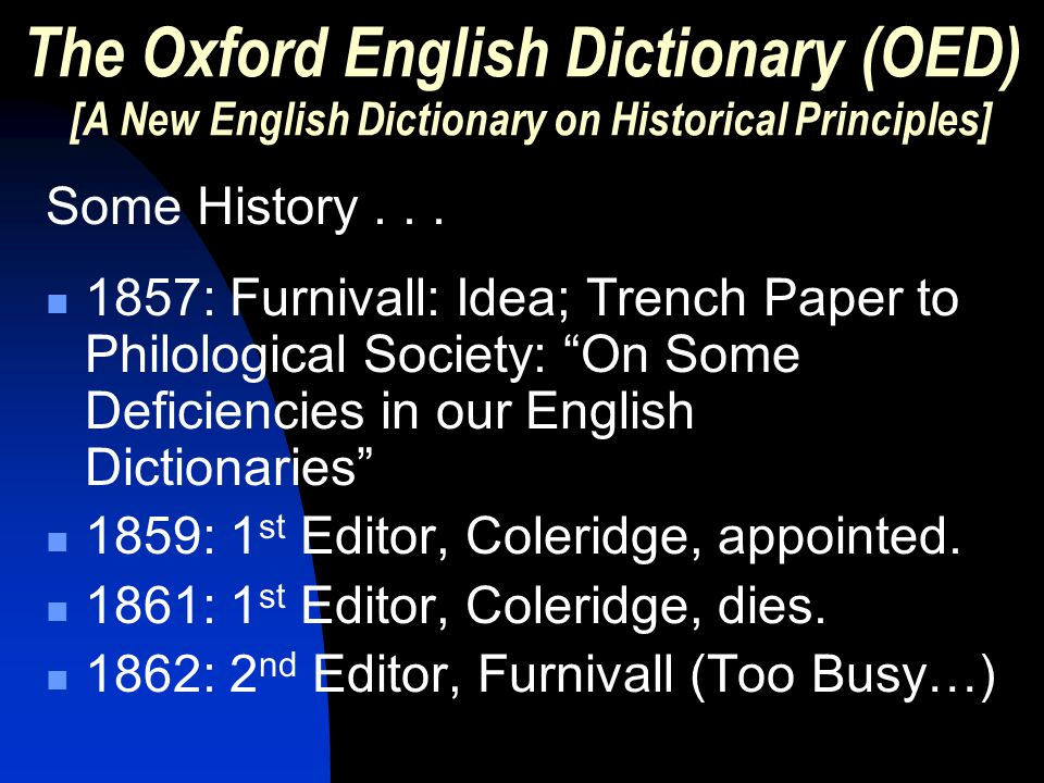 The Oxford English Dictionary (OED) [A New English Dictionary on Historical Principles] Some History...