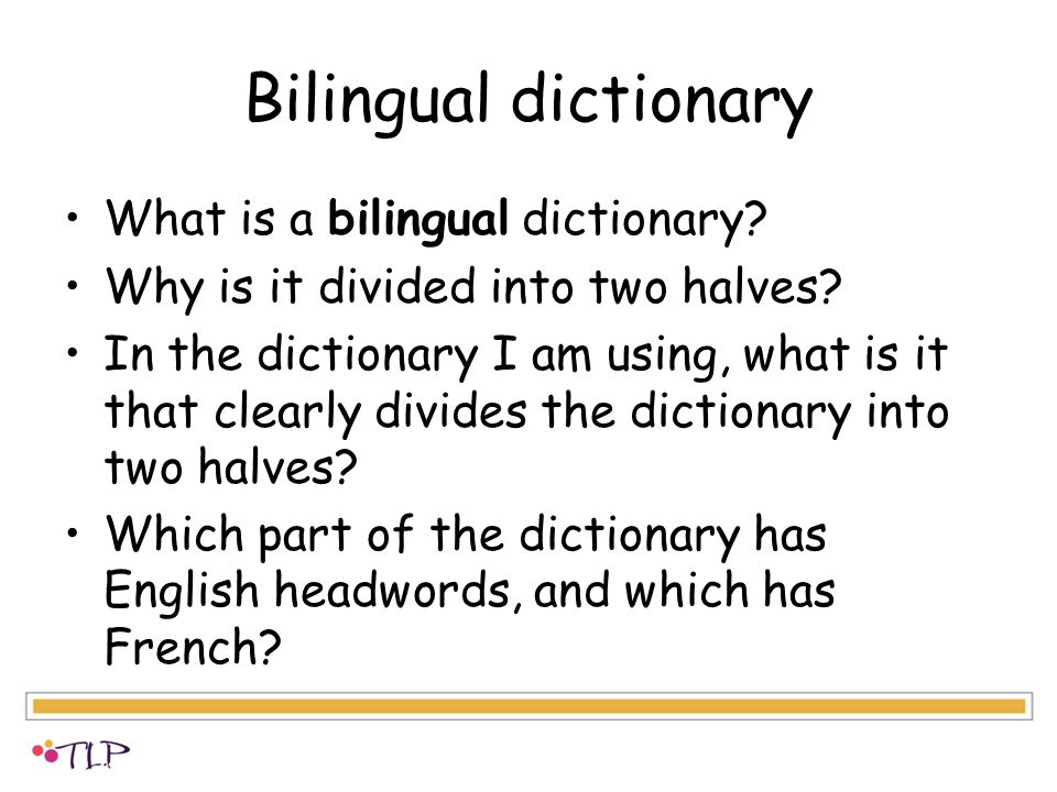 Bilingual dictionary What is a bilingual dictionary.