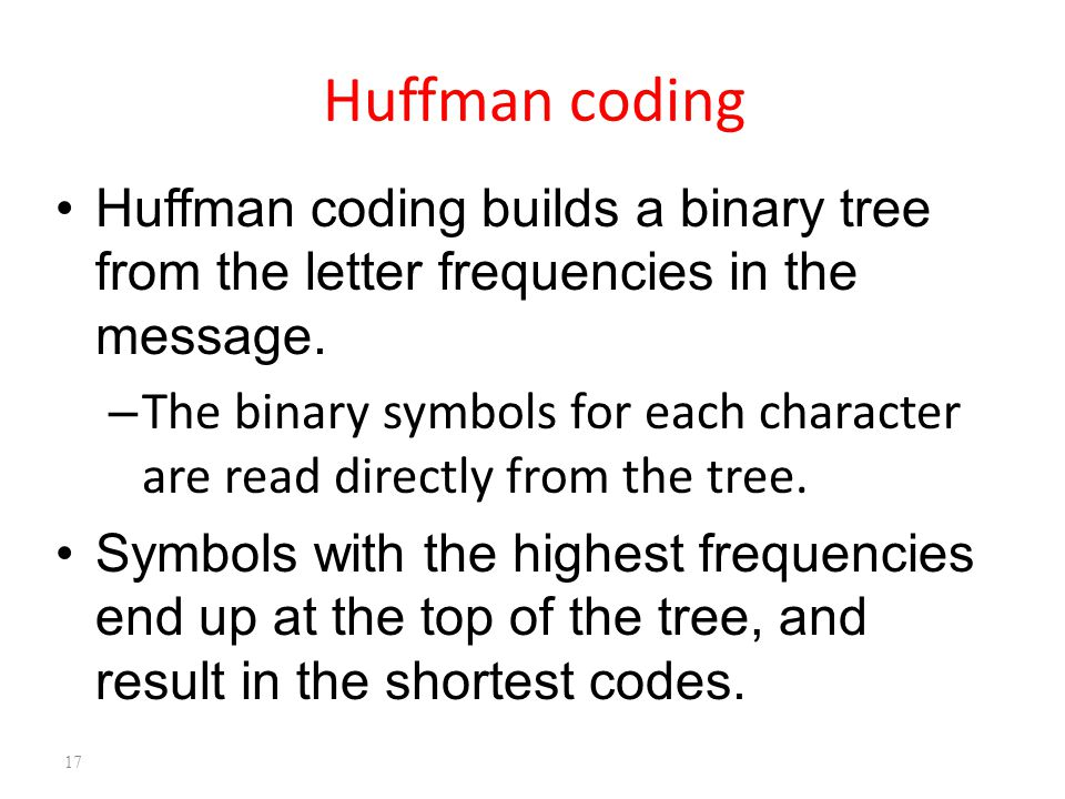 17 Huffman coding builds a binary tree from the letter frequencies in the message.