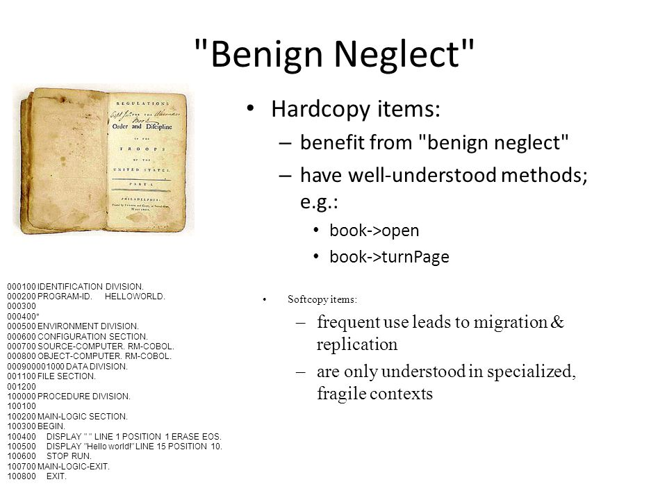 Benign Neglect Hardcopy items: – benefit from benign neglect – have well-understood methods; e.g.: book->open book->turnPage 000100 IDENTIFICATION DIVISION.