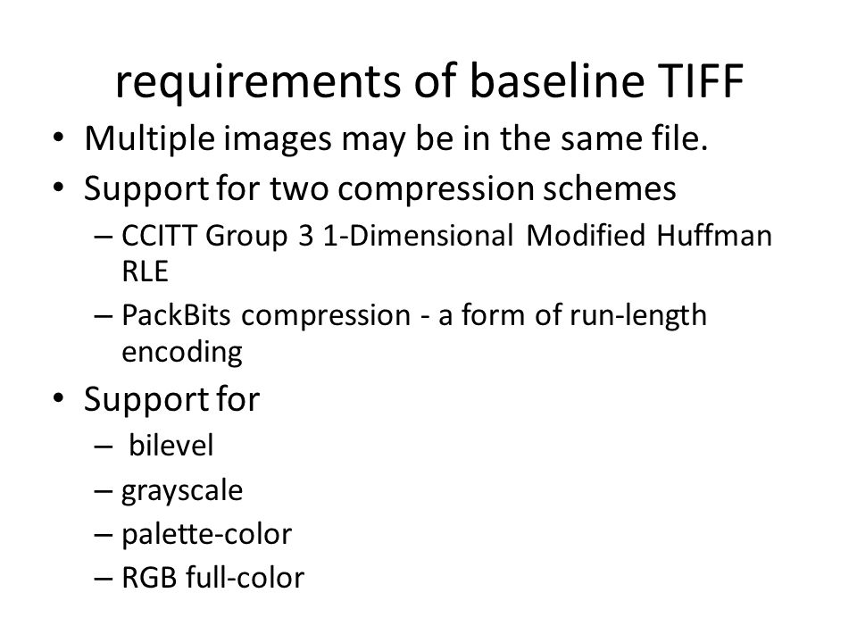 requirements of baseline TIFF Multiple images may be in the same file.