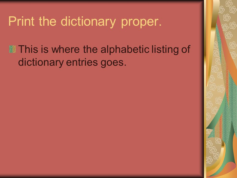 Print the dictionary proper. This is where the alphabetic listing of dictionary entries goes.