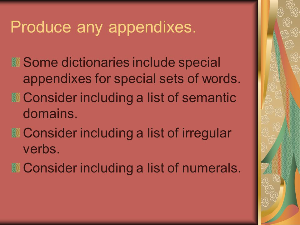 Produce any appendixes. Some dictionaries include special appendixes for special sets of words.