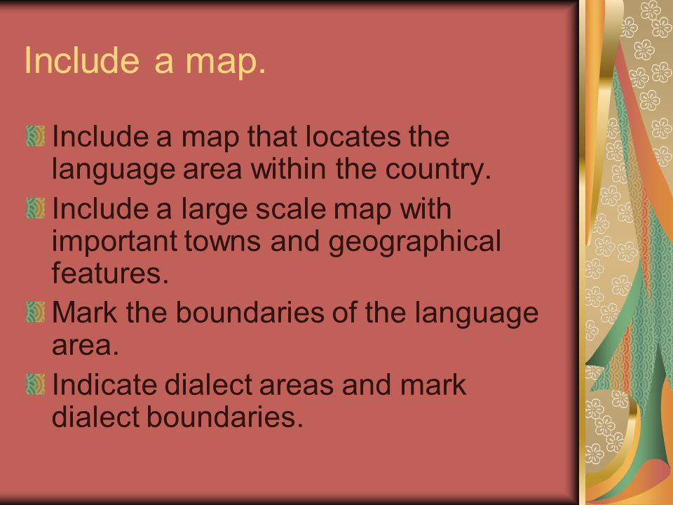 Include a map. Include a map that locates the language area within the country.
