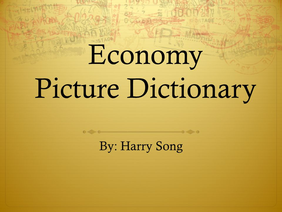 Economy Picture Dictionary By: Harry Song