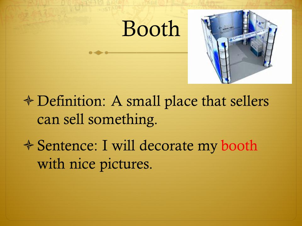 Booth  Definition: A small place that sellers can sell something.