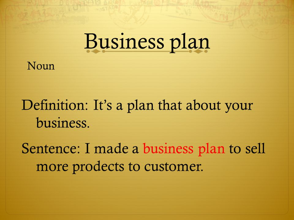 Business plan Definition: It's a plan that about your business.